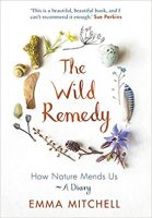 The Wild Remedy: How Nature Mends Us